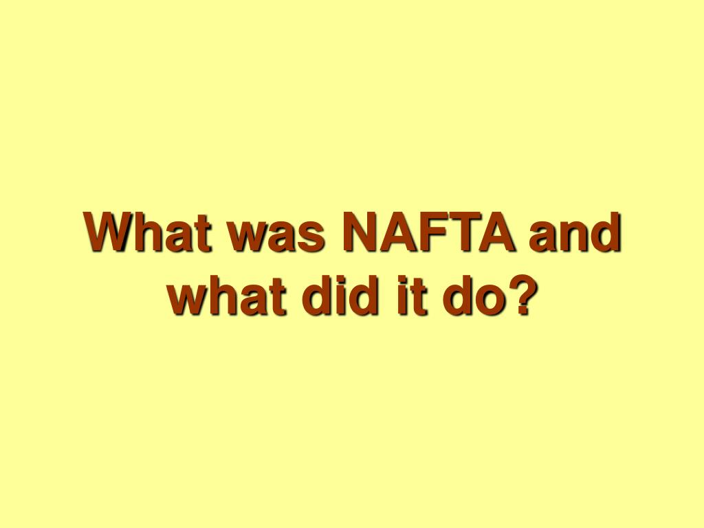 What was NAFTA and what did it do?