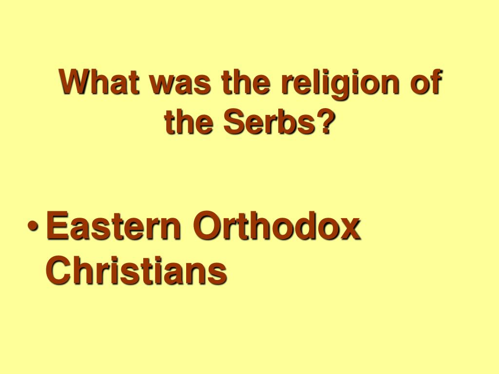 What was the religion of the Serbs?