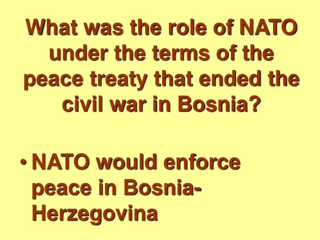 What was the role of NATO under the terms of the peace treaty that ended the civil war in Bosnia?