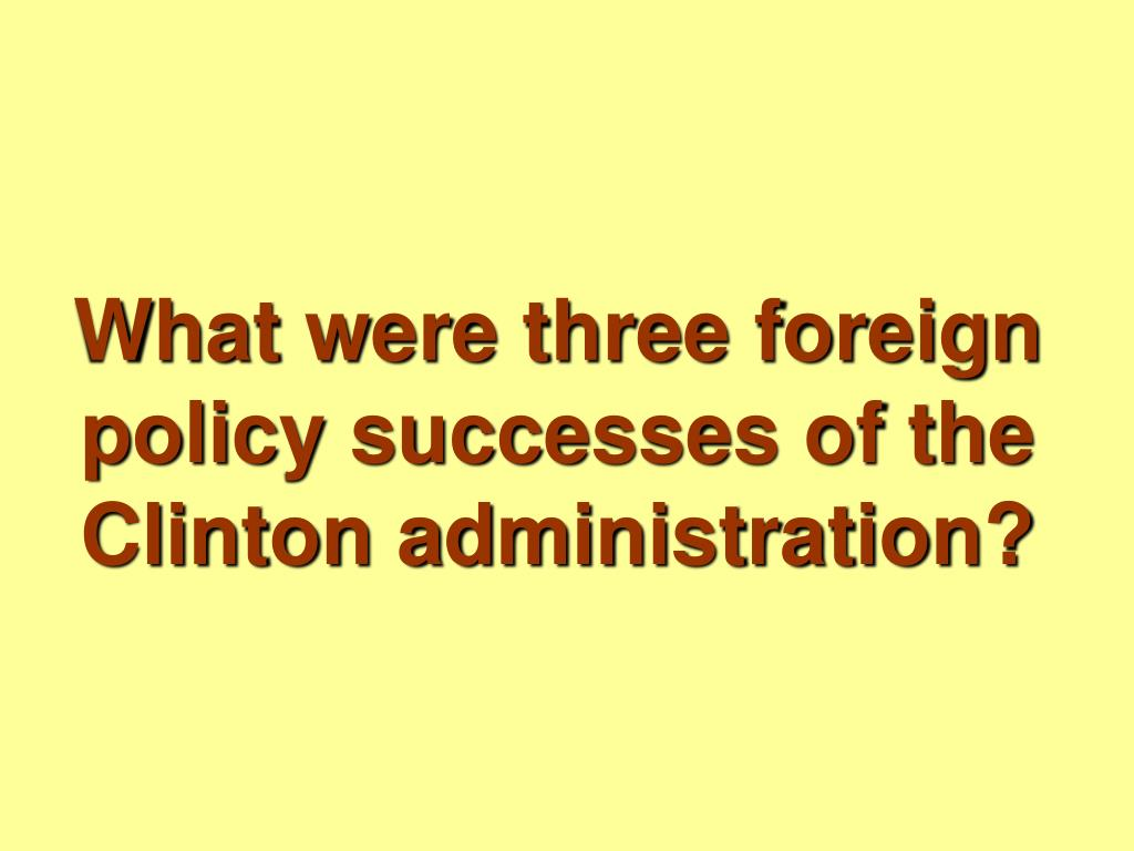 What were three foreign policy successes of the Clinton administration?