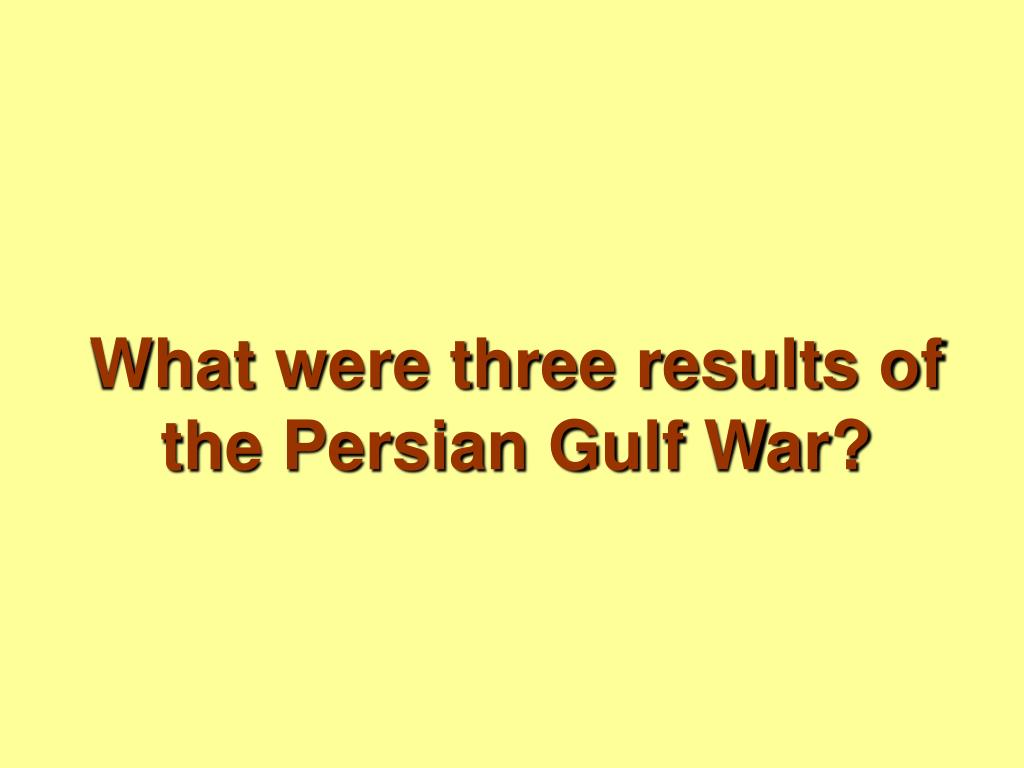 What were three results of the Persian Gulf War?