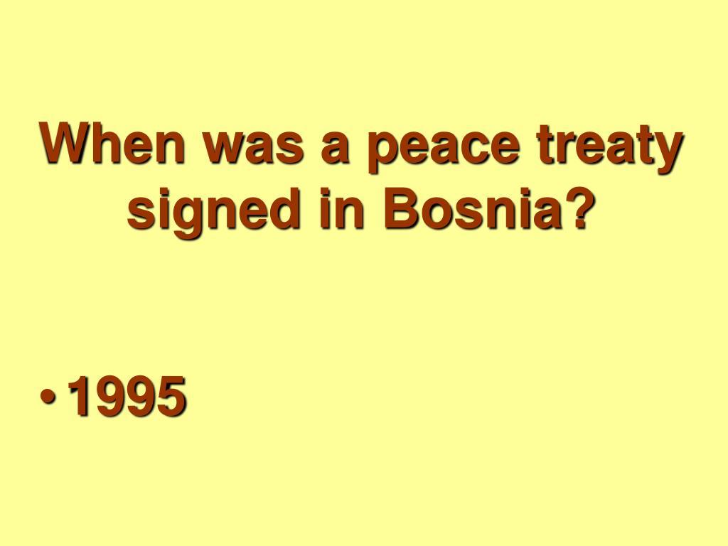 When was a peace treaty signed in Bosnia?