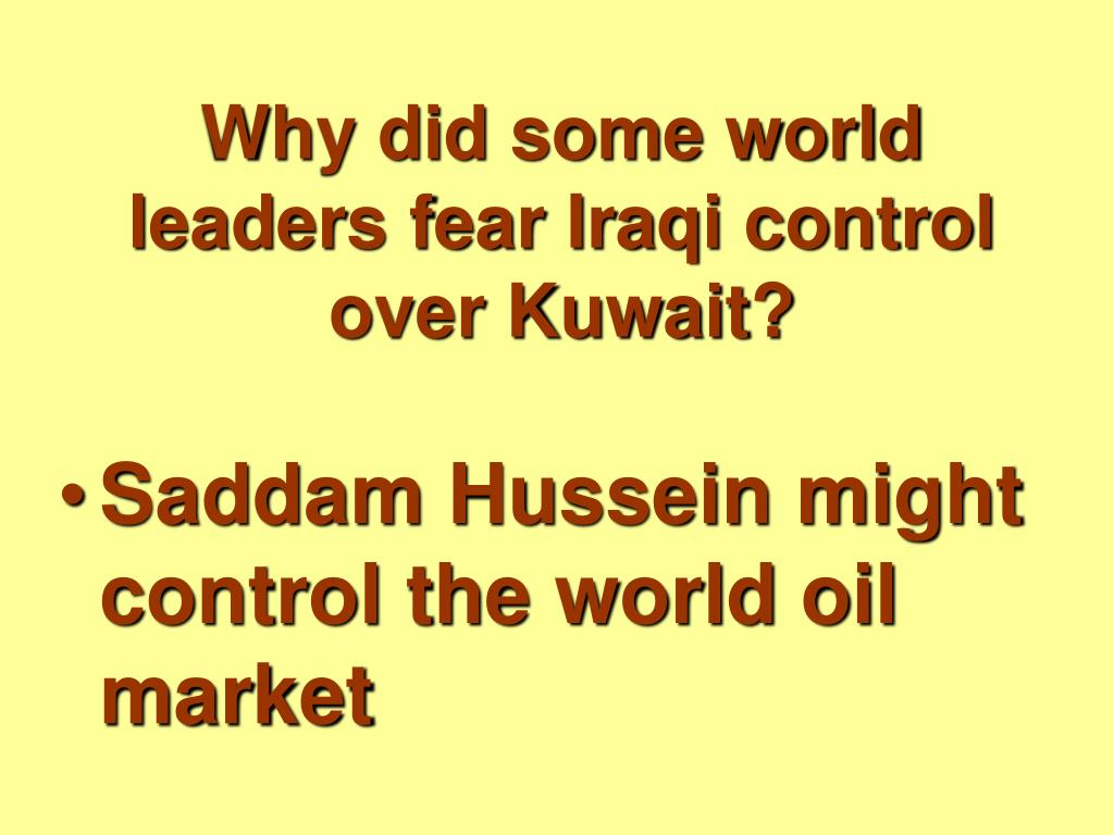 Why did some world leaders fear Iraqi control over Kuwait?