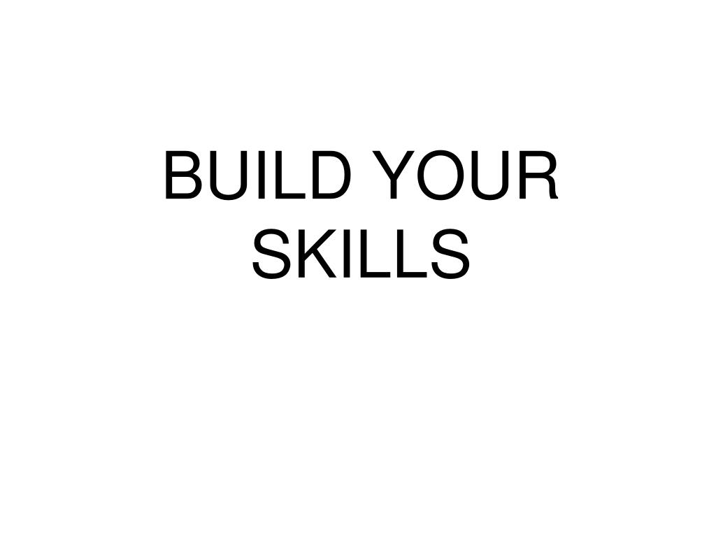 BUILD YOUR SKILLS