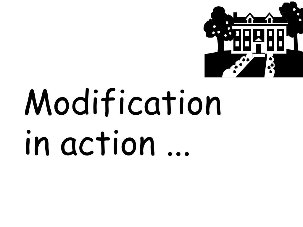 Modification in action ...