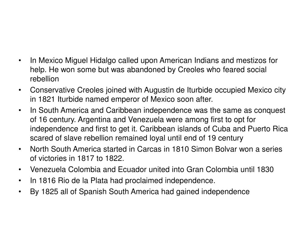 In Mexico Miguel Hidalgo called upon American Indians and mestizos for help. He won some but was abandoned by Creoles who feared social rebellion