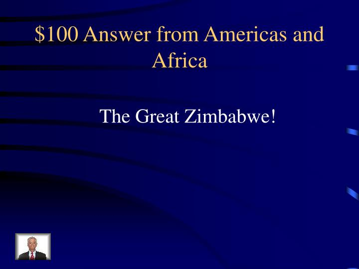 100 answer from americas and africa