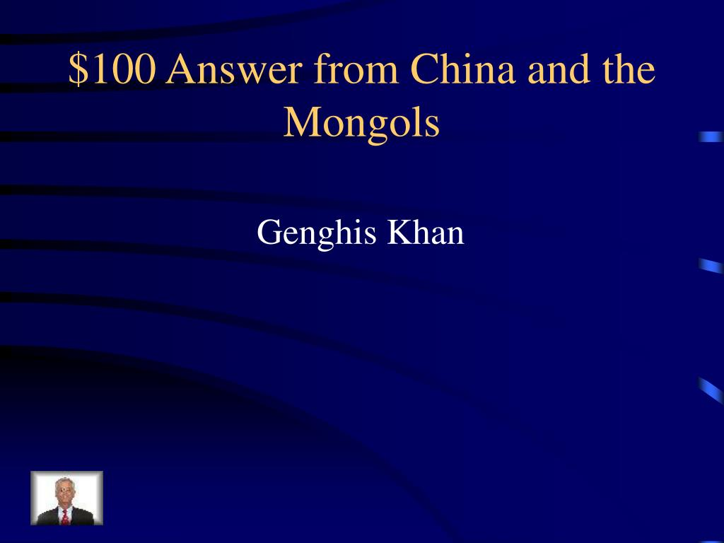 $100 Answer from China and the Mongols