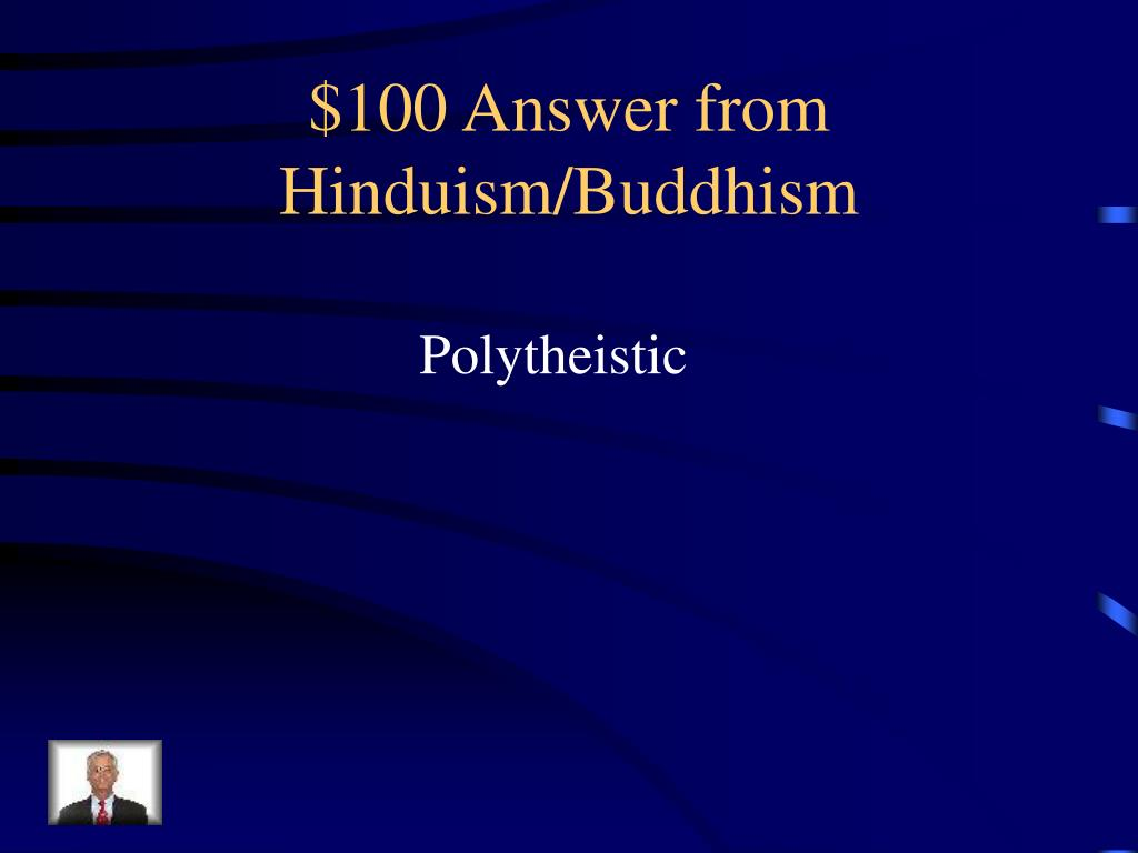 $100 Answer from Hinduism/Buddhism