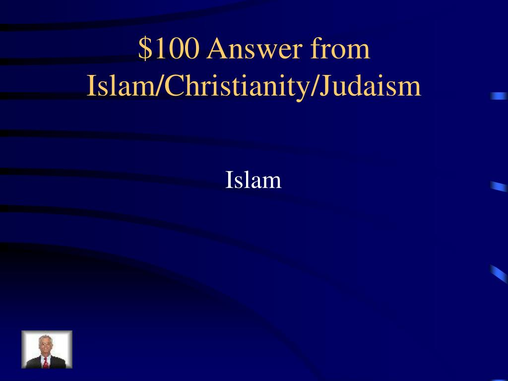 $100 Answer from Islam/Christianity/Judaism