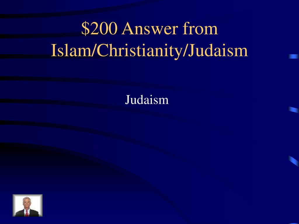 $200 Answer from Islam/Christianity/Judaism