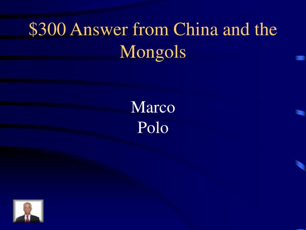 $300 Answer from China and the Mongols