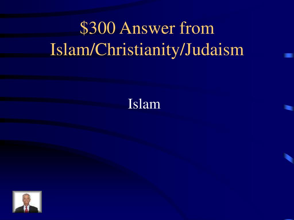 $300 Answer from Islam/Christianity/Judaism