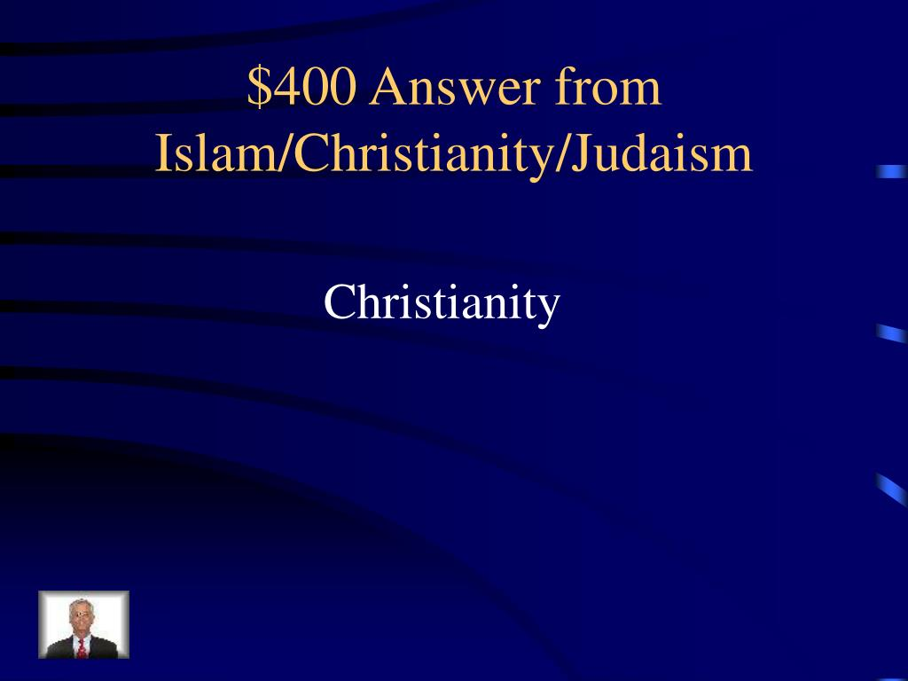 $400 Answer from Islam/Christianity/Judaism