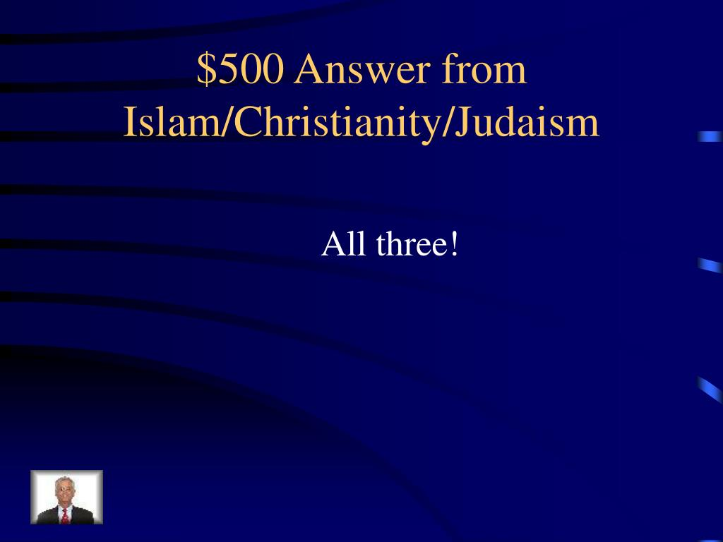 $500 Answer from Islam/Christianity/Judaism