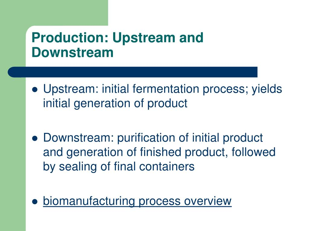 Production: Upstream and Downstream