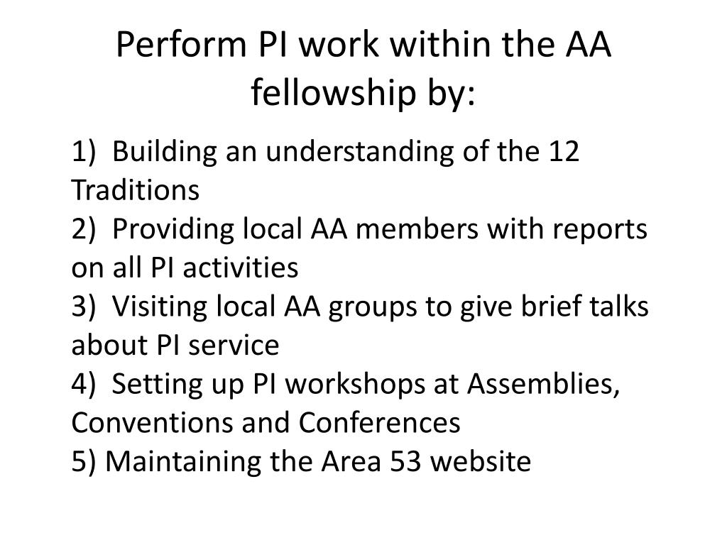 Perform PI work within the AA fellowship by: