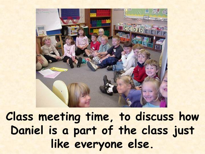 Class meeting time, to discuss how Daniel is a part of the class just like everyone else.