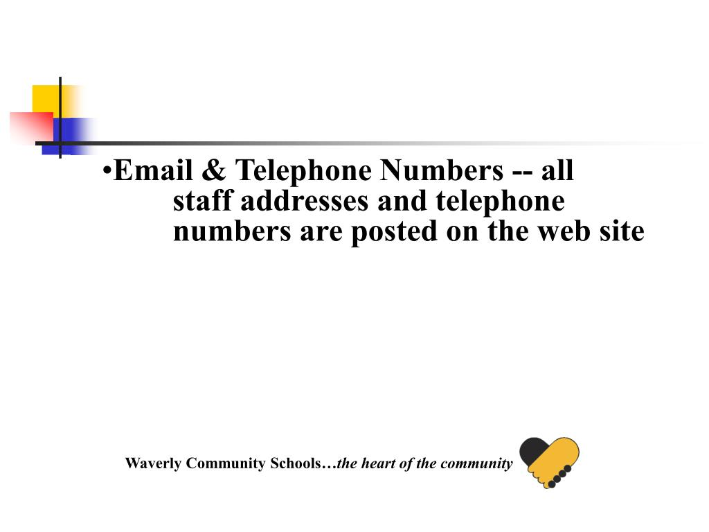 Email & Telephone Numbers -- all staff addresses and telephone numbers are posted on the web site