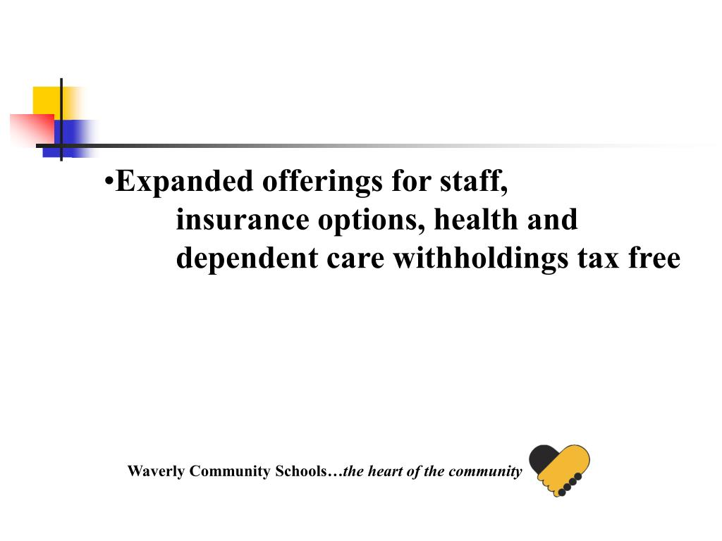 Expanded offerings for staff, insurance options, health and dependent care withholdings tax free