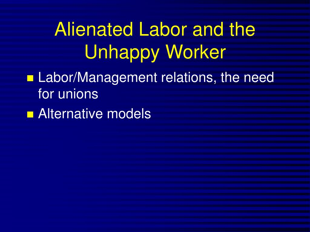 Alienated Labor and the Unhappy Worker