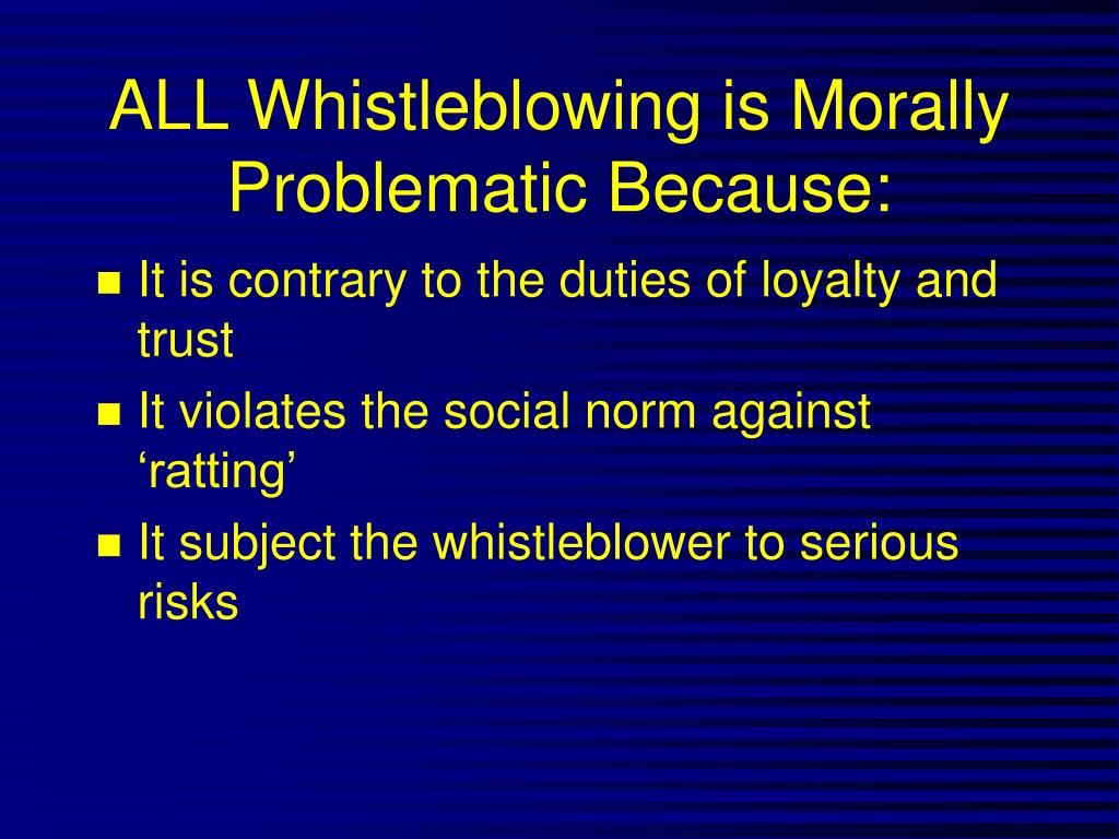 ALL Whistleblowing is Morally Problematic Because: