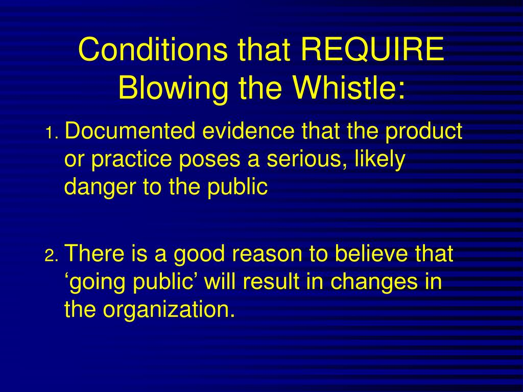 Conditions that REQUIRE Blowing the Whistle:
