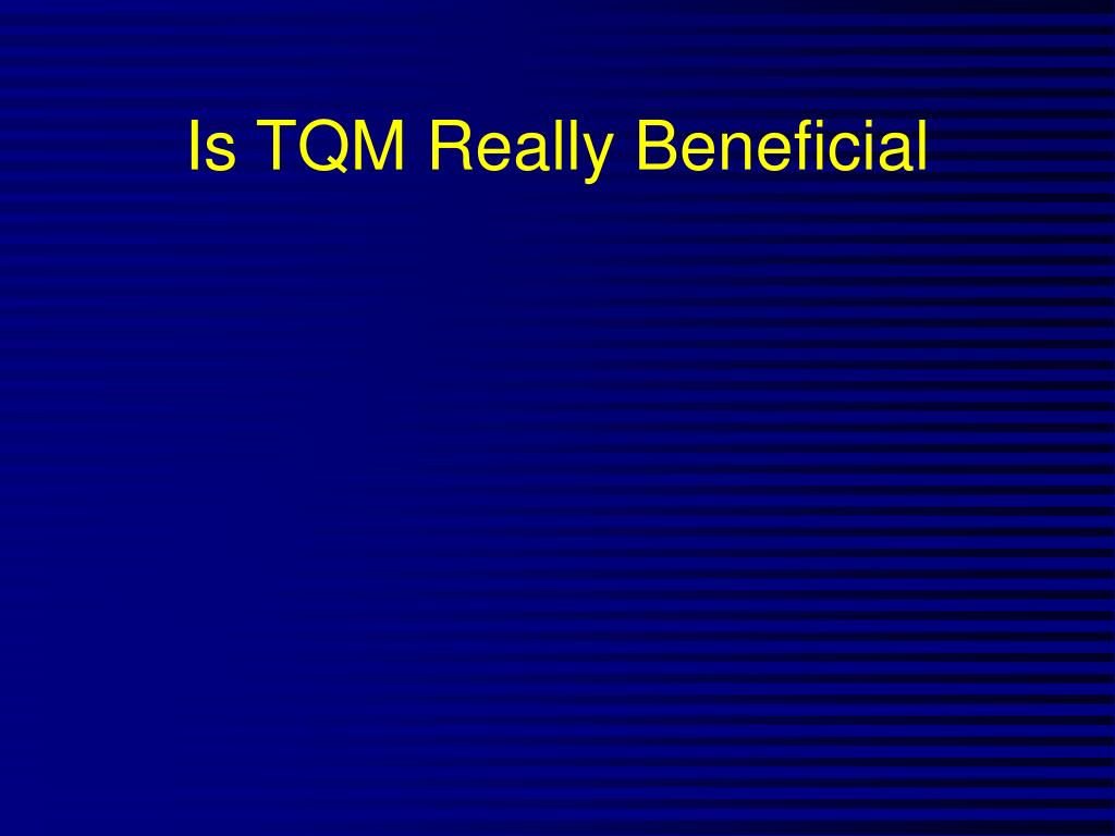 Is TQM Really Beneficial