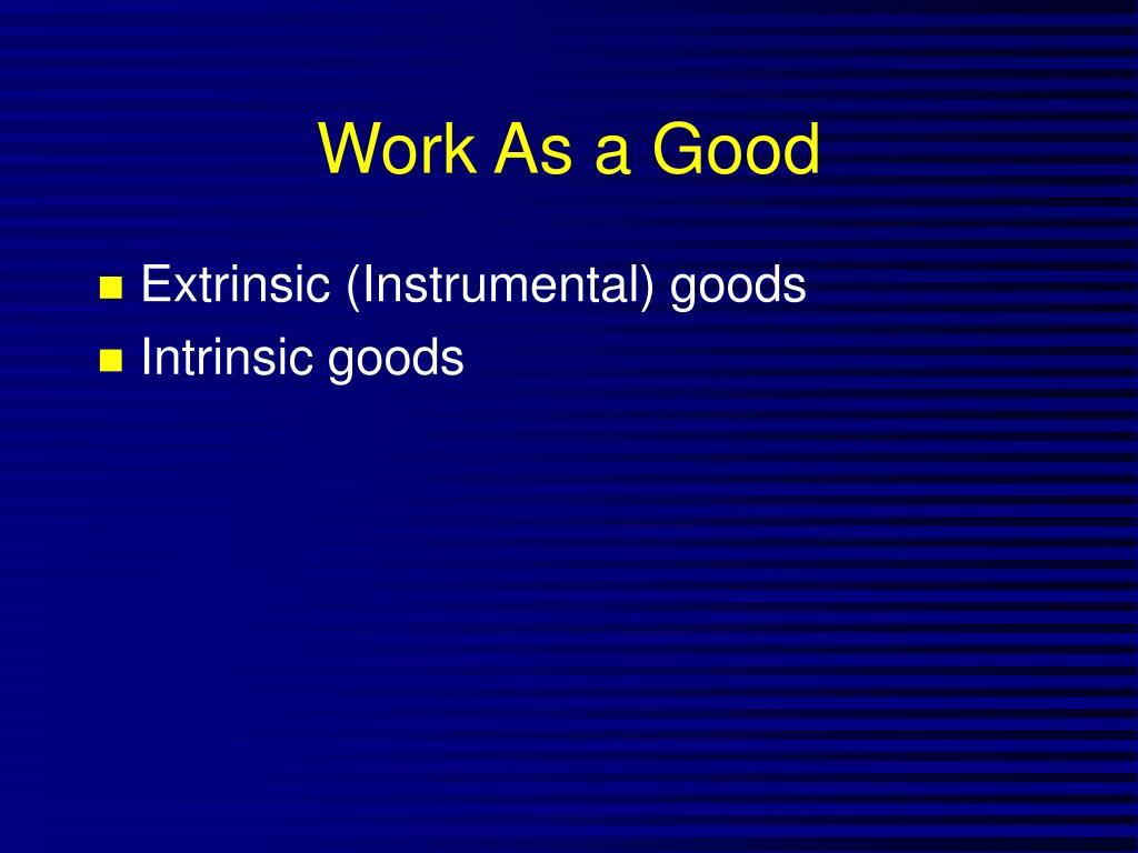 Work As a Good