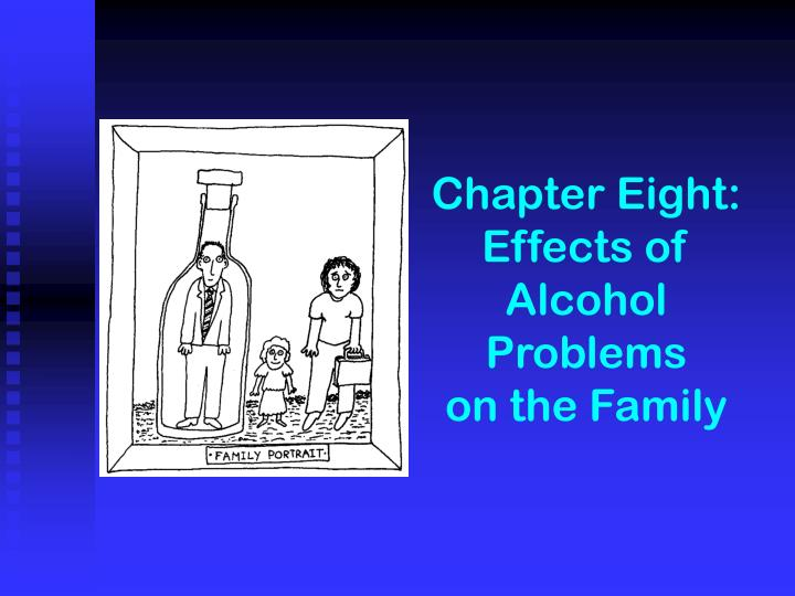 Chapter eight effects of alcohol problems on the family