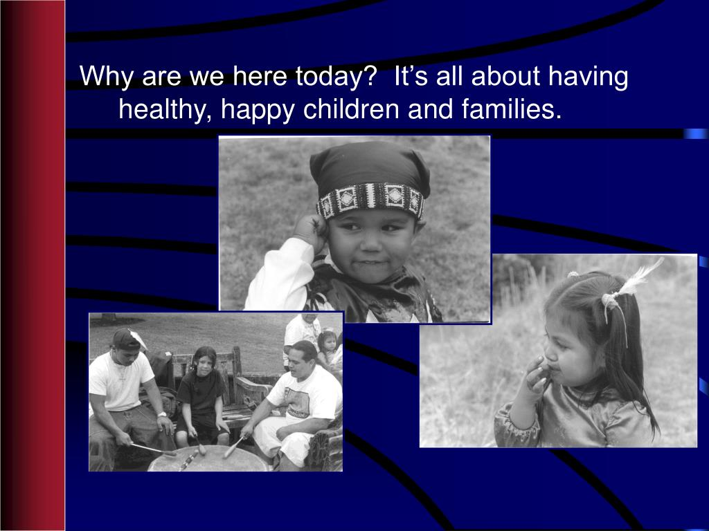 Why are we here today?  It's all about having healthy, happy children and families.