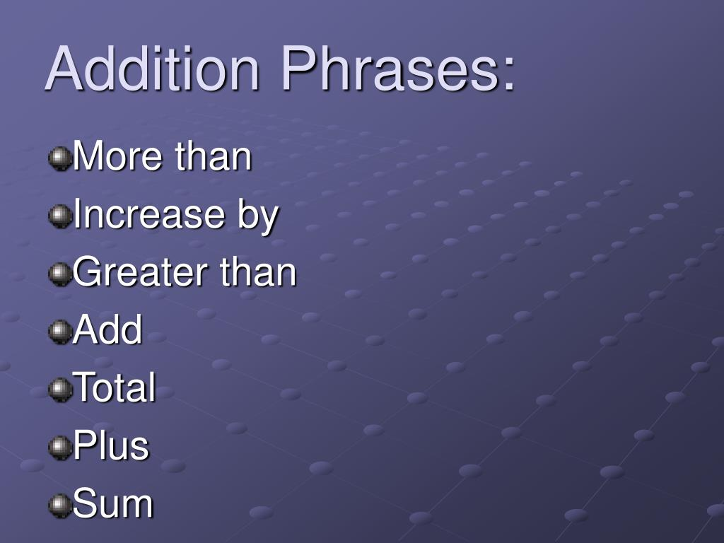 Addition Phrases: