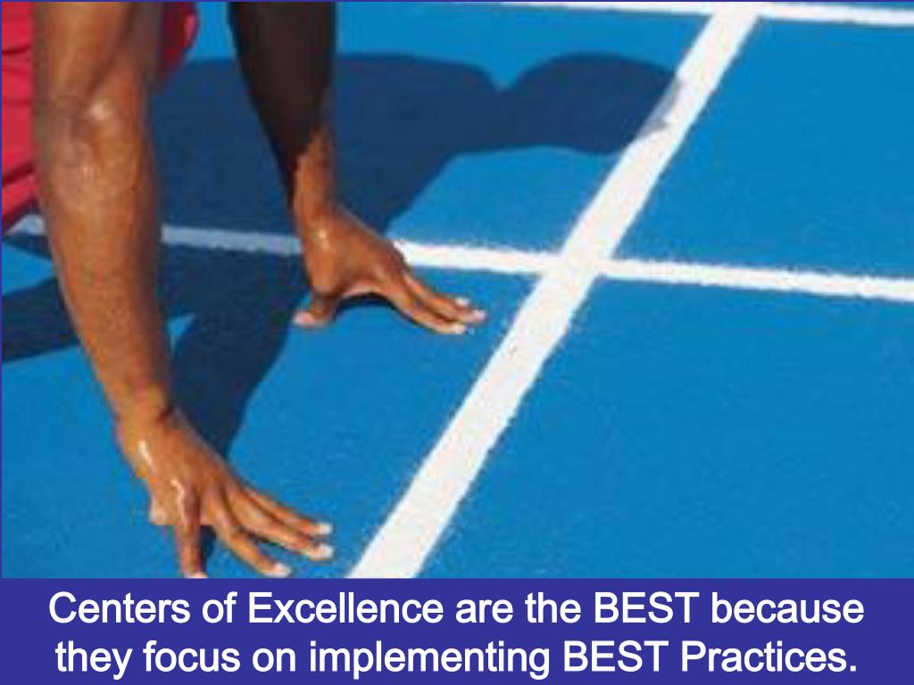 Centers of Excellence are the BEST because they focus on implementing BEST Practices.
