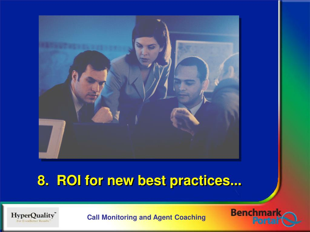 8.  ROI for new best practices...