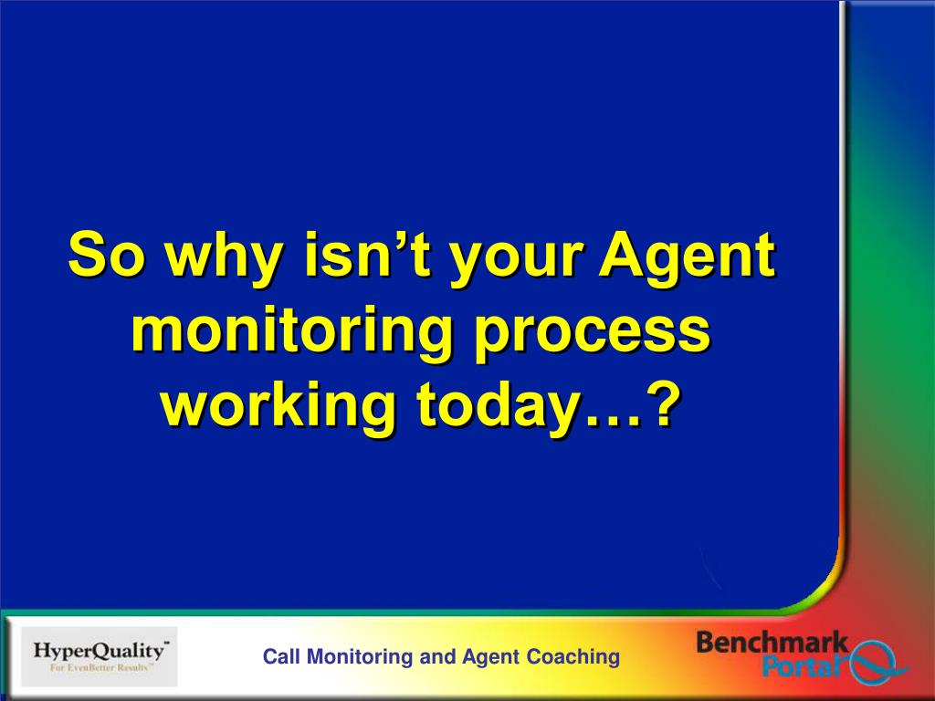 So why isn't your Agent monitoring process working today…?