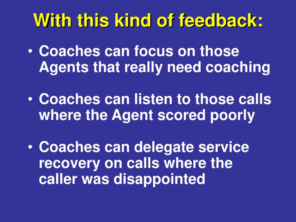 Coaches can focus on those Agents that really need coaching