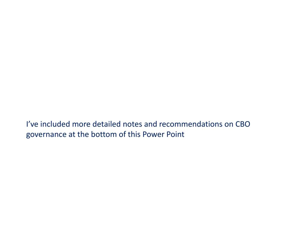 I've included more detailed notes and recommendations on CBO governance at the bottom of this Power Point