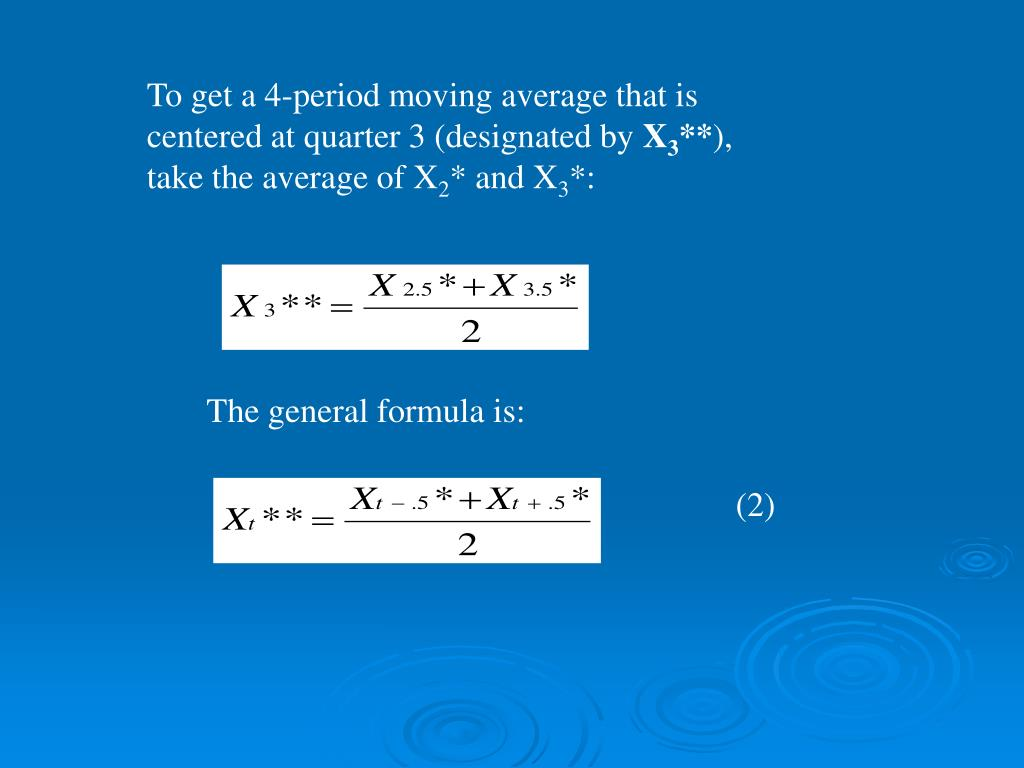To get a 4-period moving average that is centered at quarter 3 (designated by
