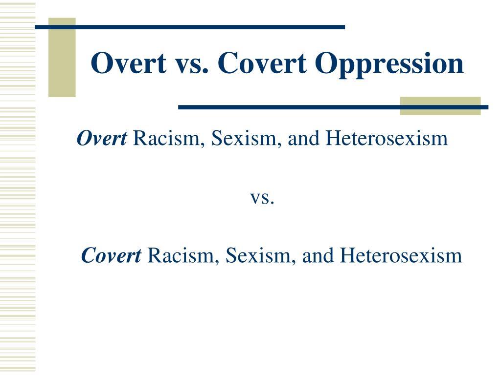 Overt vs. Covert Oppression