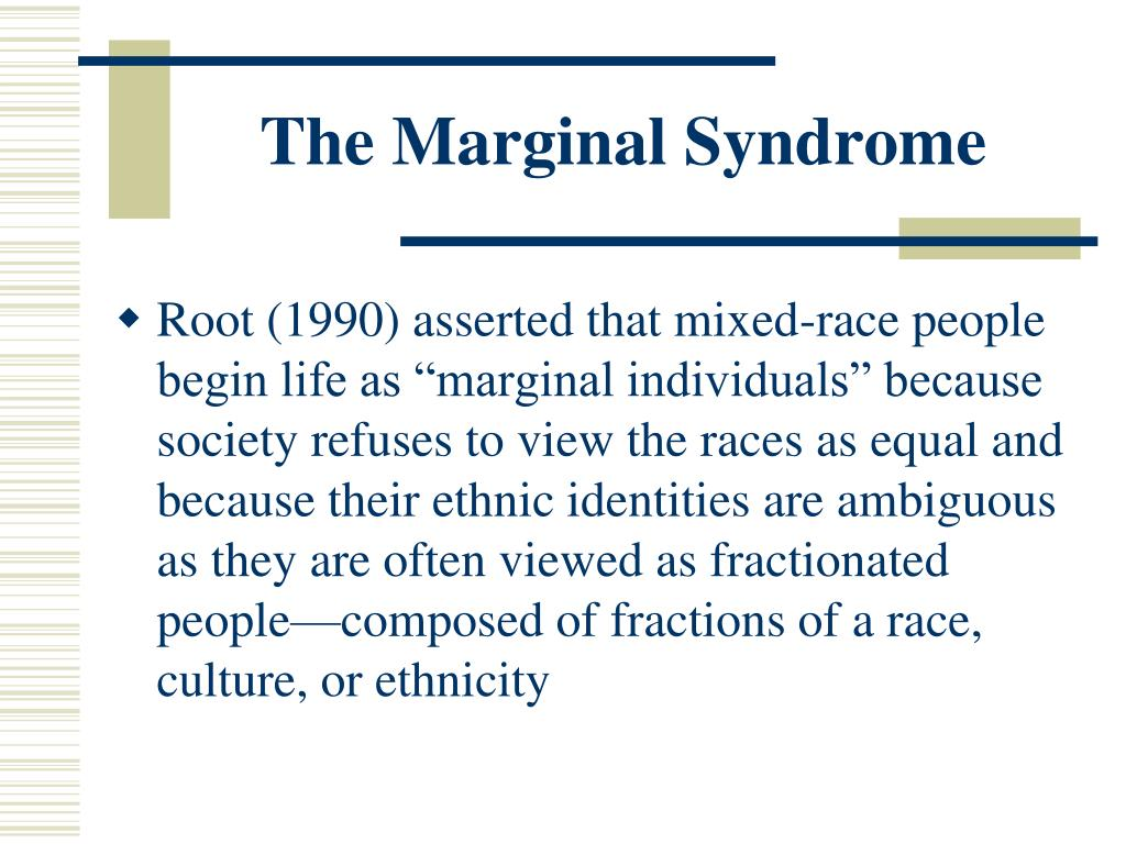 The Marginal Syndrome