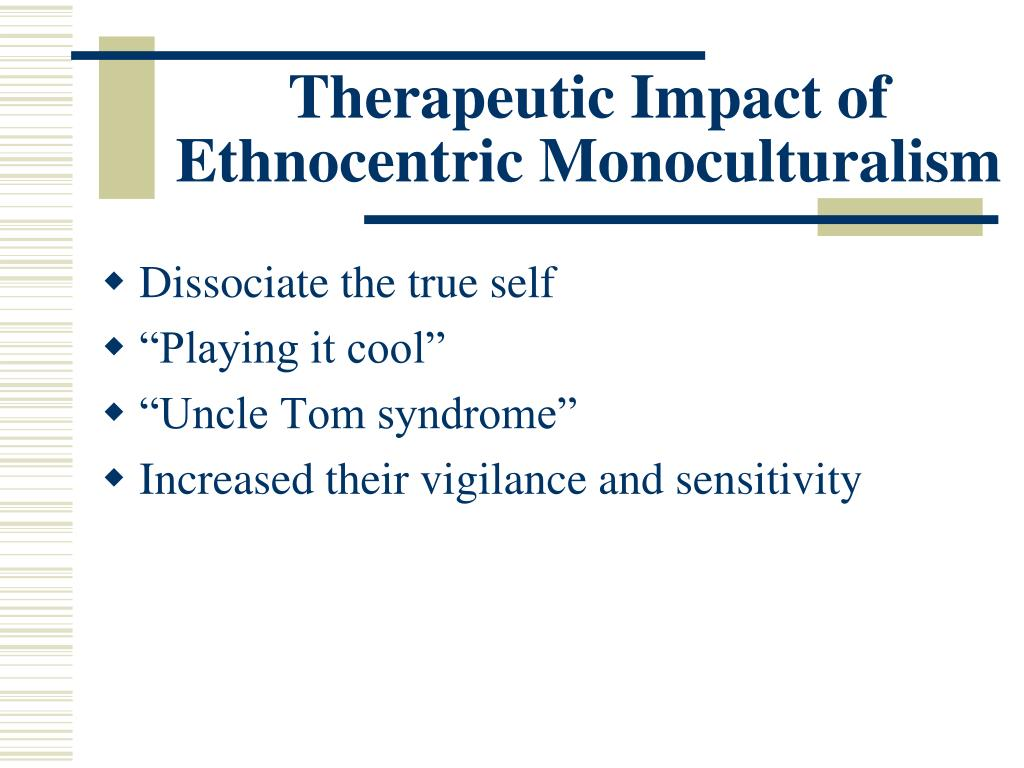 Therapeutic Impact of Ethnocentric Monoculturalism