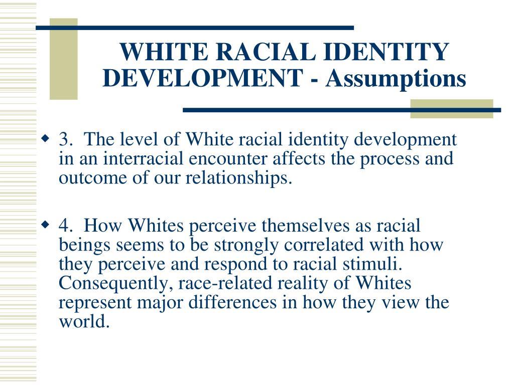 WHITE RACIAL IDENTITY DEVELOPMENT - Assumptions