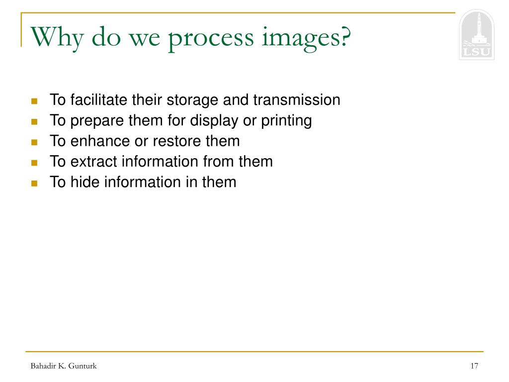 Why do we process images?