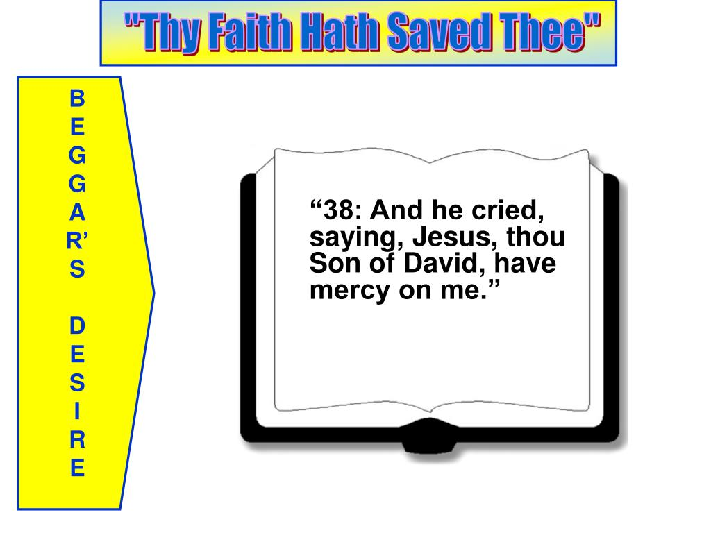 """38: And he cried, saying, Jesus, thou Son of David, have mercy on me."""