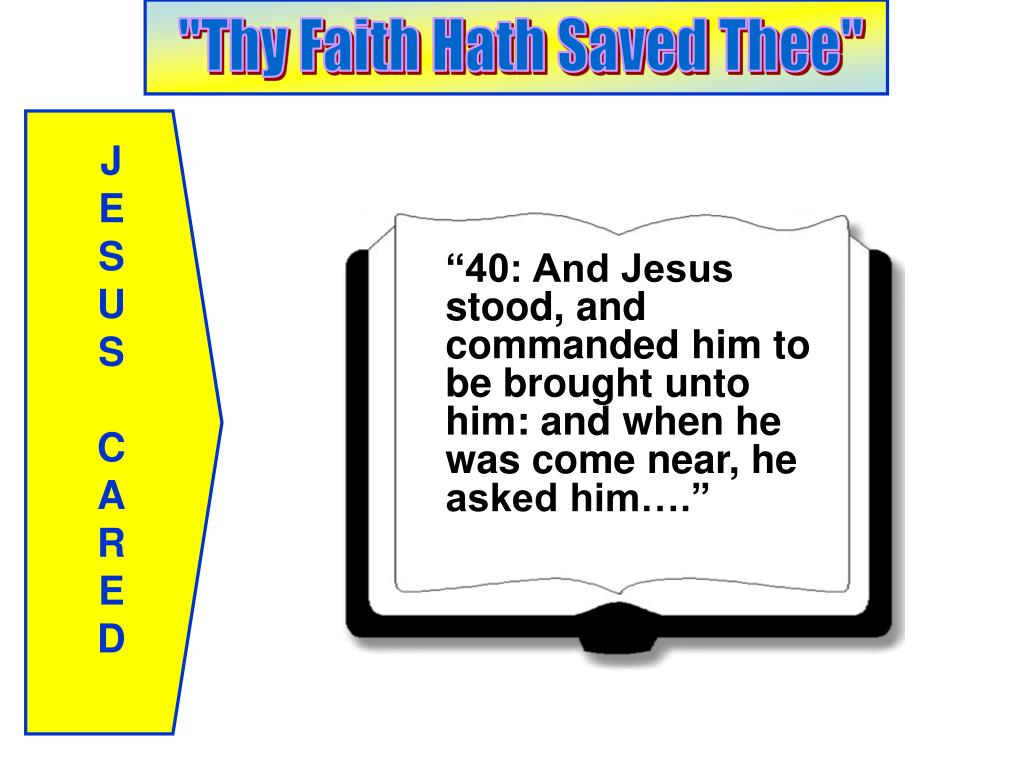 """40: And Jesus stood, and commanded him to be brought unto him: and when he was come near, he asked him…."""