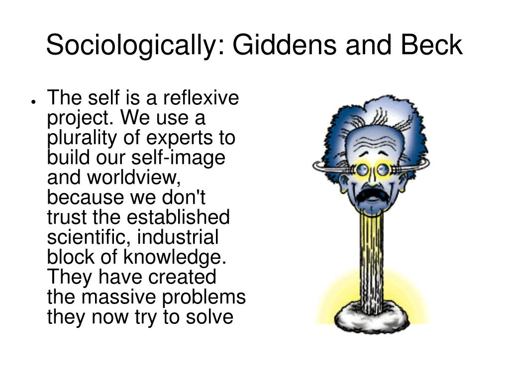Sociologically: Giddens and Beck