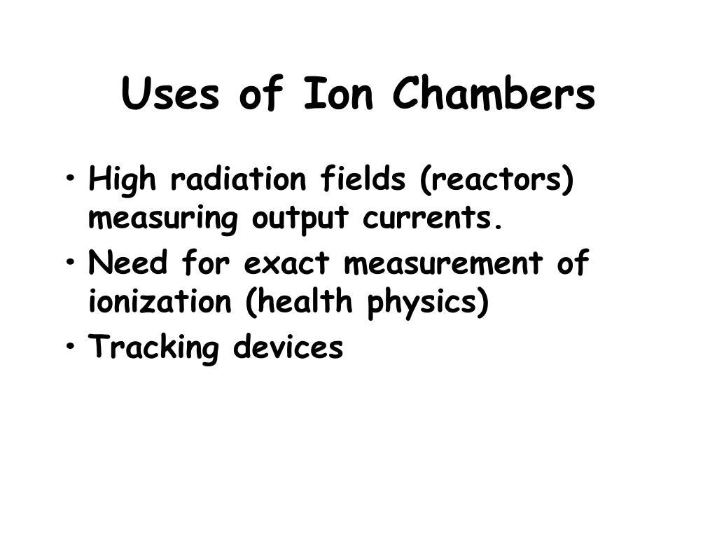 Uses of Ion Chambers