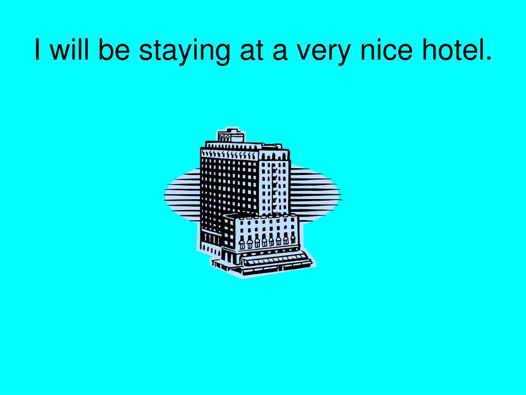 I will be staying at a very nice hotel.