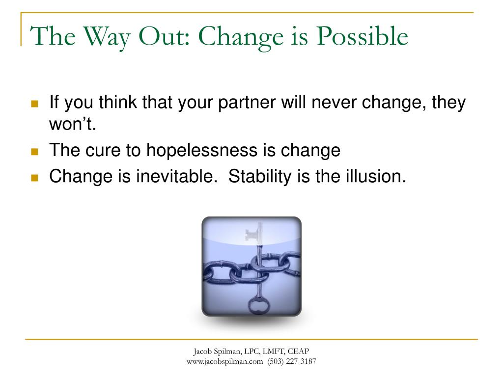 The Way Out: Change is Possible