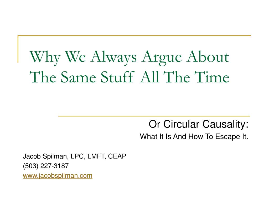 Why We Always Argue About The Same Stuff All The Time